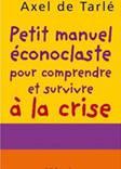 Petit manuel econoclaste pour comprendre et survivre la crise